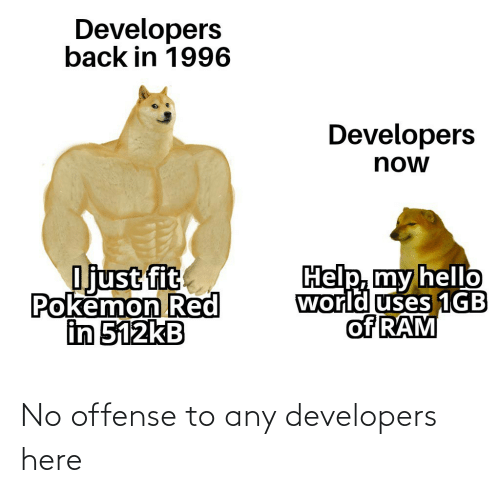 no: No offense to any developers here