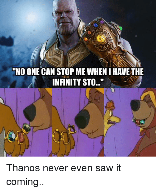 "Dank, Saw, and Infinity: ""NO ONE CAN STOP ME WHENI HAVE THE  INFINITY STO.. Thanos never even saw it coming.."
