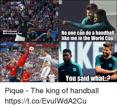handball: No one cando a handbal  like me in the World Clip.  OOTrollFootball  The TrolFootbal Insta  4  s7  You said what.? Pique - The king of handball https://t.co/EvuIWdA2Cu
