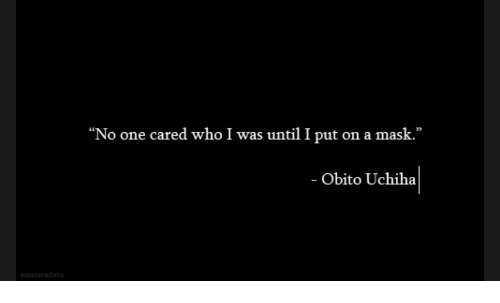 "Mask, Who, and One: ""No one cared who I was until I put on a mask.""  - Obito Uchiha"