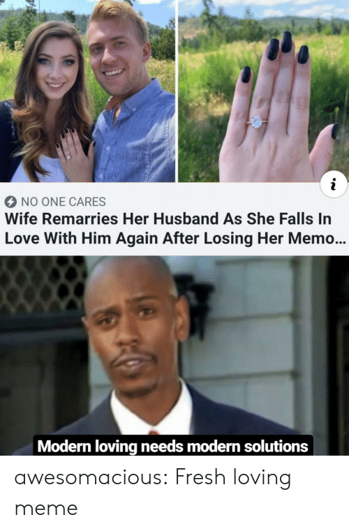 Fresh, Love, and Meme: NO ONE CARES  Wife Remarries Her Husband As She Falls In  Love With Him Again After Losing Her Memo...  Modern loving needs modern solutions awesomacious:  Fresh loving meme