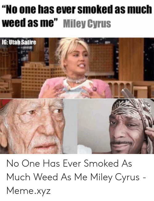 No One Has Ever Smoked As Much Weed As Me Miley Cyrus Ig Utah