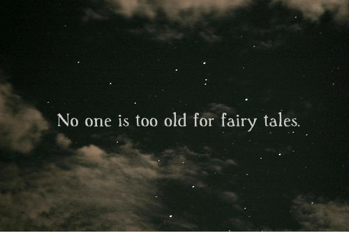 Old, Tales, and One: No one is too old for fairy tales.