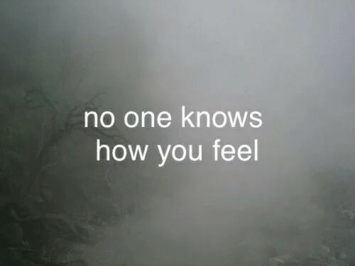 How You Feel: no one knoWS  how you feel