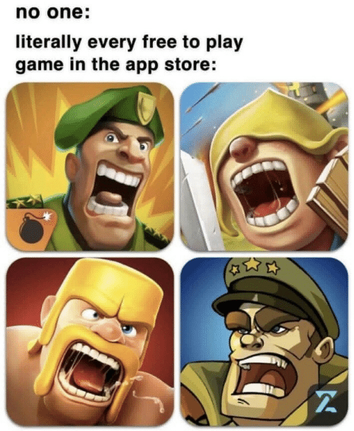 App Store, Free, and Game: no one:  literally every free to play  game in the app store: