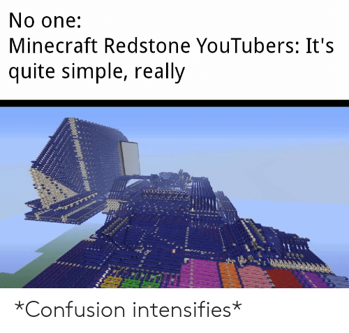 Minecraft, Quite, and Intensifies: No one:  Minecraft Redstone YouTubers: It's  quite simple, really *Confusion intensifies*