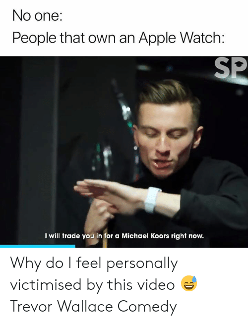 Apple, Apple Watch, and Michael: No one:  People that own an Apple Watch:  SP  I will trade you in for a Michael Koors right now. Why do I feel personally victimised by this video 😅  Trevor Wallace Comedy