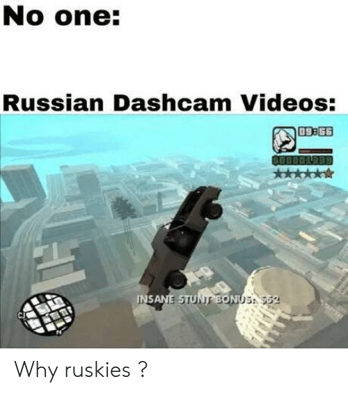 Videos, Russian, and One: No one:  Russian Dashcam Videos:  09856  CJ Why ruskies ?