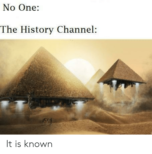 History, History Channel, and One: No One:  The History Channel: It is known