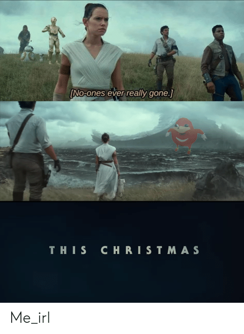 Christmas, Irl, and Me IRL: No-ones ever really gone.1  THIS CHRISTMAS Me_irl