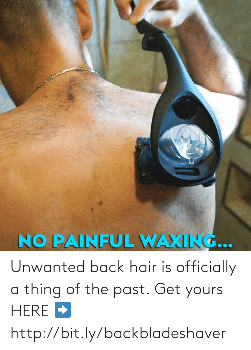 Dank, Hair, and Http: NO PAINFUL WAXING... Unwanted back hair is officially a thing of the past. Get yours HERE ➡️ http://bit.ly/backbladeshaver