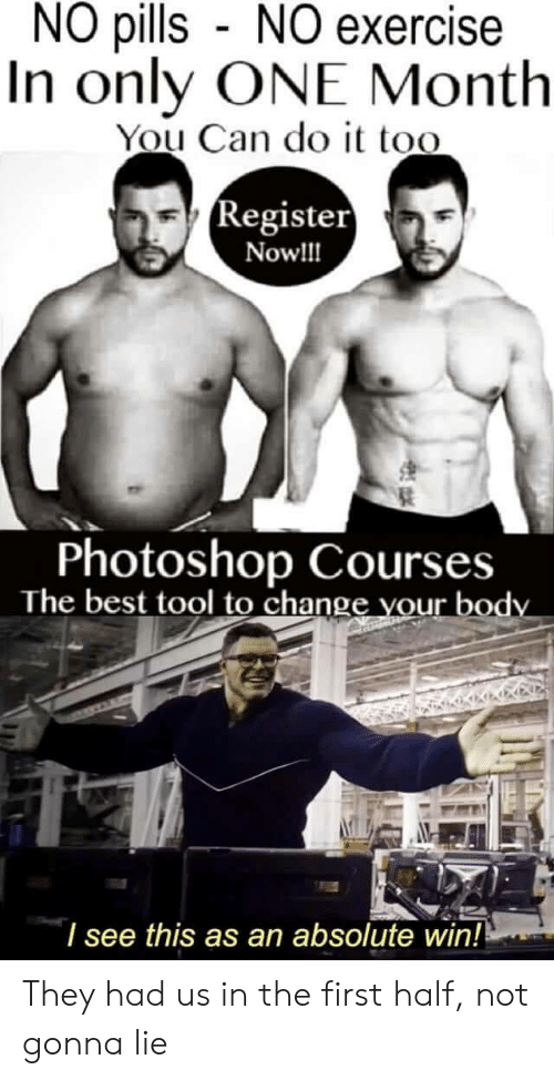 Register: NO pills NO exercise  In only ONE Month  You Can do it too  (Register  Now!!  Photoshop Courses  The best tool to change vour body  I see this as an absolute win! They had us in the first half, not gonna lie