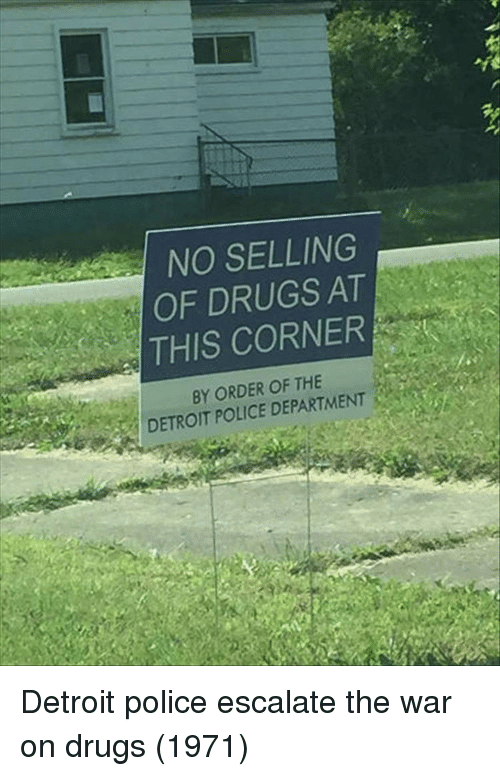 Detroit, Drugs, and Police: NO SELLING  OF DRUGS AT  THIS CORNER  BY ORDER OF THE  DETROIT POLICE DEPARTMENT Detroit police escalate the war on drugs (1971)