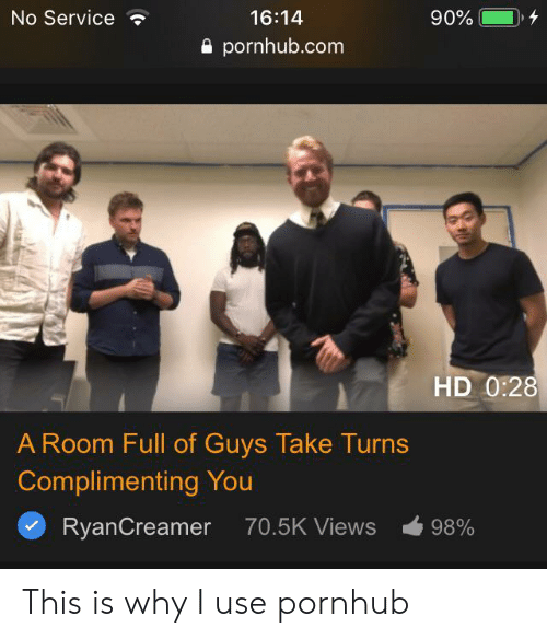 views: No Service  16:14  90%  pornhub.com  HD 0:28  A Room Full of Guys Take Turns  Complimenting You  RyanCreamer  70.5K Views  98% This is why I use pornhub