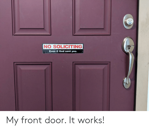God, You, and Door: NO SOLICITING  Even if God sent you. My front door. It works!