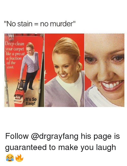 """Staine: """"No stain = no murder""""  Deep-clean  your carpet  ike a pro at  a fraction  of the  cost.  It's So  Easy! Follow @drgrayfang his page is guaranteed to make you laugh 😂🔥"""