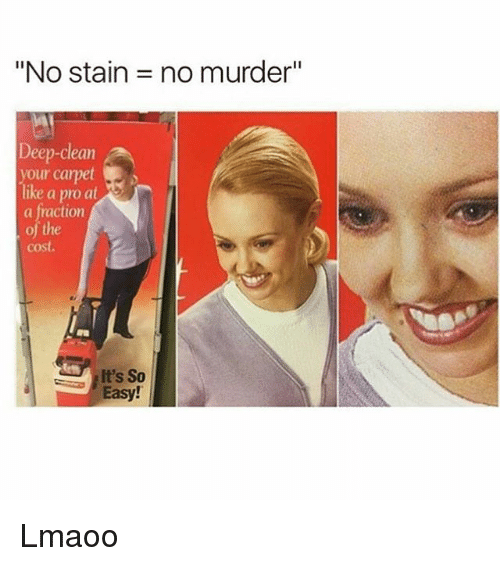 """Staine: """"No stain = no murder""""  Deep-clean  your carpet  like a pro at  a fraction  of the  cost.  It's So  Easy! Lmaoo"""