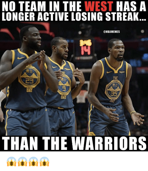 Nba, Warriors, and The Warriors: NO TEAM IN THE WEST HAS A  LONGER ACTIVE LOSING STREAK  @NBAMEMES  THE  /勇士  35  SAY  己ョ  BAY  BAY  THAN THE WARRIORS 😱😱😱😱