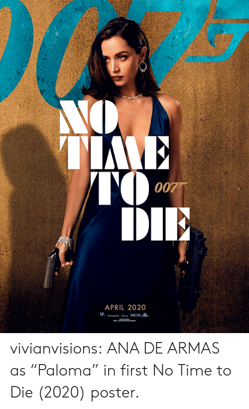 """April: NO  TIME  TO  DIE  007  APRIL 2020  MGM  l vivianvisions:  ANA DE ARMAS as""""Paloma"""" in first No Time to Die (2020) poster."""