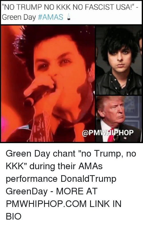 "Kkk, Memes, and Green Day: NO TRUMP NO KKK NO FASCIST USA!""  Green Day  HAMAS  PMV/HIPHOP Green Day chant ""no Trump, no KKK"" during their AMAs performance DonaldTrump GreenDay - MORE AT PMWHIPHOP.COM LINK IN BIO"