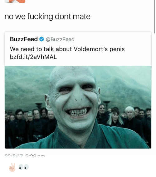 Penising: no we fucking dont mate  BuzzFeed  @BuzzFeed  We need to talk about Voldemort's penis  bzfd.it/2avhMAL ✌🏻👀