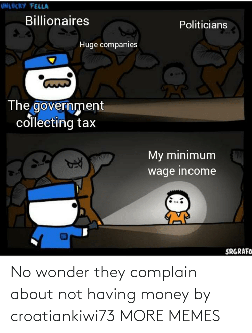 no: No wonder they complain about not having money by croatiankiwi73 MORE MEMES