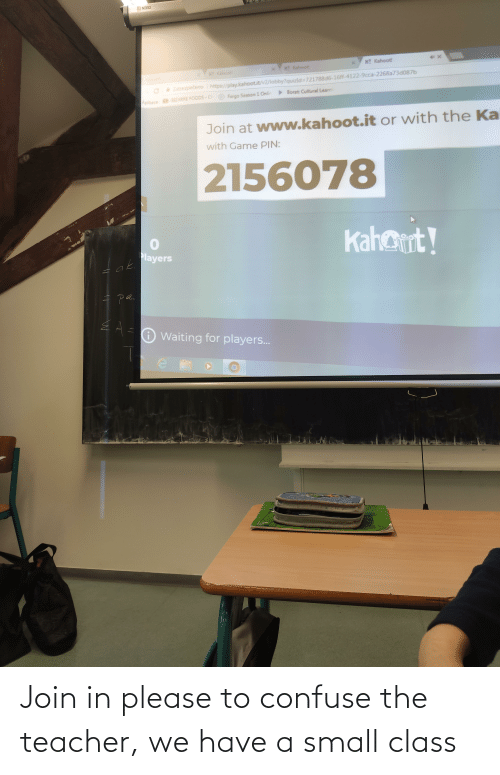 Borat: NOBO  ecol  KT Kahoot!  KT Kahoot!  KT Kahoot  https://play.kahoot.it/v2/lobby?quizld=721788d6-16ff-4122-9cca-2268a73d087b  Zabezpečeno  > Borat Cultural Learn  Fargo Season 1 Onlin  BIZARRE FOODS-C  Aplikace  Join at www.kahoot.it or with the Ka  with Game PIN:  2156078  Kahort!  Players  ak,  pa.  6 Waiting for players.. Join in please to confuse the teacher, we have a small class