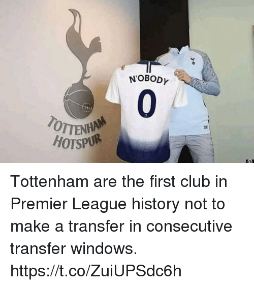 Club, Premier League, and Soccer: N'OBODY  0  TOTTE  HOTSPUR Tottenham are the first club in Premier League history not to make a transfer in consecutive transfer windows. https://t.co/ZuiUPSdc6h