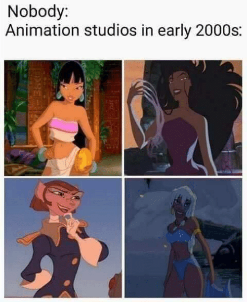2000s, Animation, and Nobody: Nobody:  Animation studios in early 2000s: