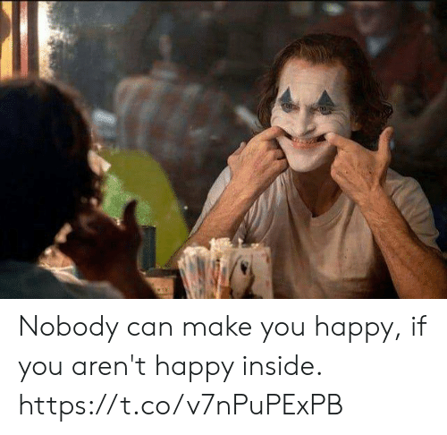 Memes, Happy, and 🤖: Nobody can make you happy,  if you aren't happy inside. https://t.co/v7nPuPExPB