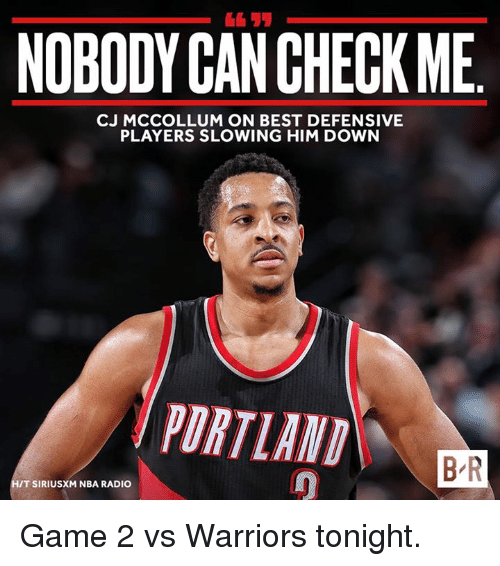 Mccollum: NOBODY CANCHECKME  CJ MCCOLLUM ON BEST DEFENSIVE  PLAYERS SLOWING HIM DOWN  PORTIANI  BR  IT SIRIUSXM NBA RADIO Game 2 vs Warriors tonight.