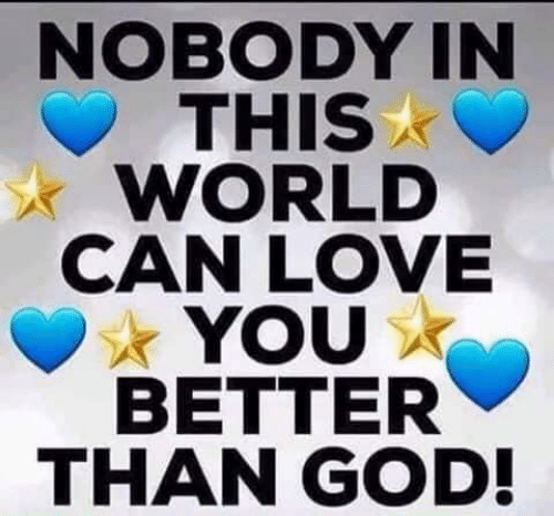 God, Love, and Memes: NOBODY IN  THIS  WORLD  CAN LOVE  YOU  BETTER  THAN GOD