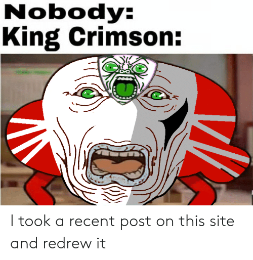 Nobody King Crimson I Took a Recent Post on This Site and Redrew It