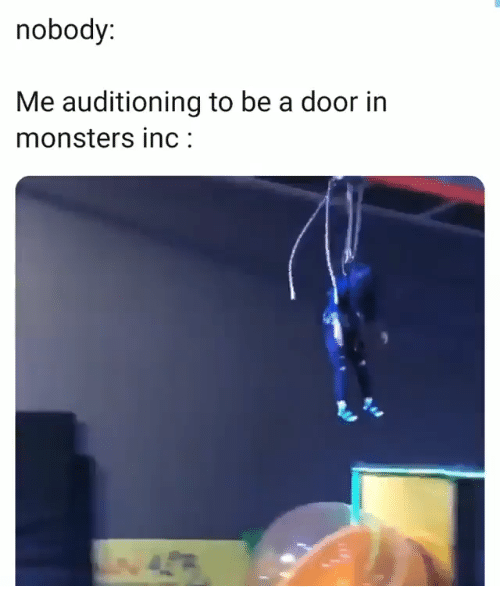 Monsters Inc, Monsters, and Door: nobody:  Me auditioning to be a door in  monsters inc:  4