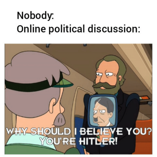 I Believe: Nobody.  Online political discussion:  WHY SHOULD I BELIEVE YOU?  YOU'RE HITLER!