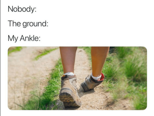 Nobody,  Ankle, and The: Nobody  The ground:  My Ankle: