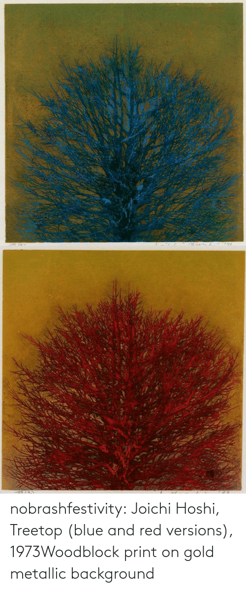 background: nobrashfestivity:      Joichi  Hoshi, Treetop (blue and red versions), 1973Woodblock print on gold metallic background