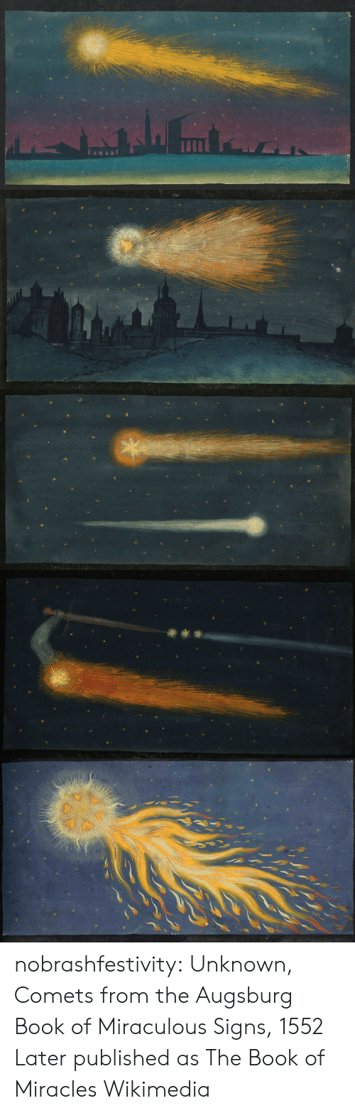 Wikimedia: nobrashfestivity: Unknown, Comets from the Augsburg Book of Miraculous Signs, 1552   Later published as The Book of Miracles Wikimedia