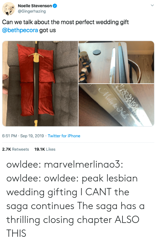 Iphone, Tumblr, and Twitter: Noelle Stevenson  @Gingerhazing  Can we talk about the most perfect wedding gift  @bethpecora got us  6:51 PM Sep 19, 2019 Twitter for iPhone  19.1K Likes  2.7K Retweets  Mally & Nalls owldee: marvelmerlinao3:  owldee:  owldee: peak lesbian wedding gifting I CANT the saga continues   The saga has a thrilling closing chapter   ALSO THIS