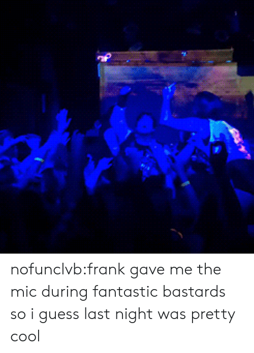Tumblr, Blog, and Cool: nofunclvb:frank gave me the mic during fantastic bastards so i guess last night was pretty cool