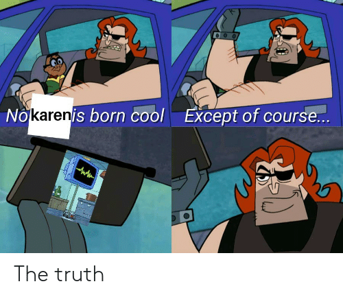 the truth: Nokarenis born cool  Except of course...  . The truth