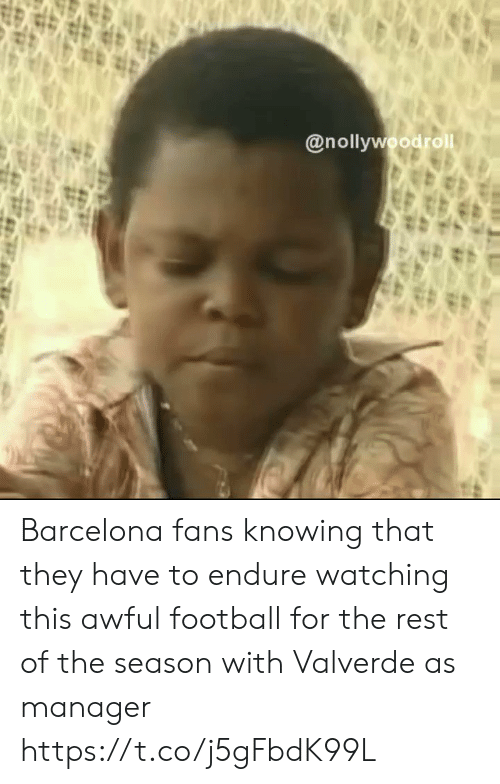 Barcelona, Football, and Soccer: @nollywoodrol Barcelona fans knowing that they have to endure watching this awful football for the rest of the season with Valverde as manager https://t.co/j5gFbdK99L