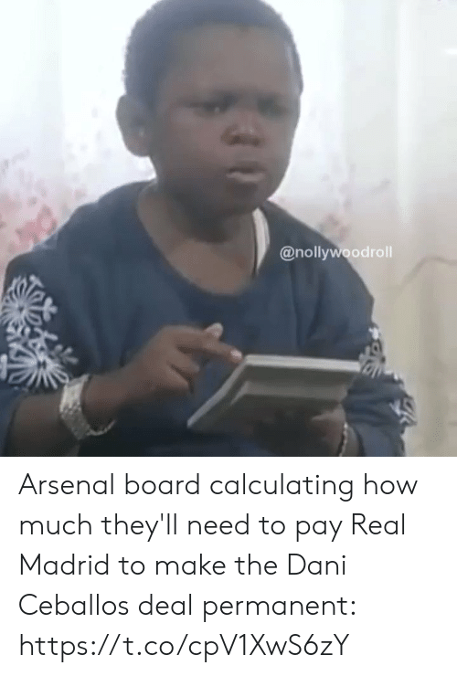 Calculating: @nollywoodroll Arsenal board calculating how much they'll need to pay Real Madrid to make the Dani Ceballos deal permanent:  https://t.co/cpV1XwS6zY