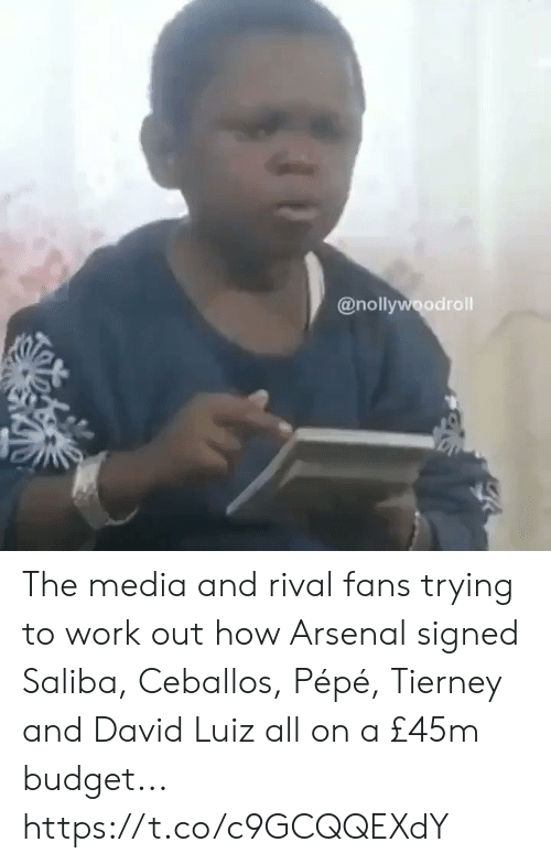 Arsenal, Work, and Budget: @nollywoodroll The media and rival fans trying to work out how Arsenal signed Saliba, Ceballos, Pépé, Tierney and David Luiz all on a £45m budget...   https://t.co/c9GCQQEXdY