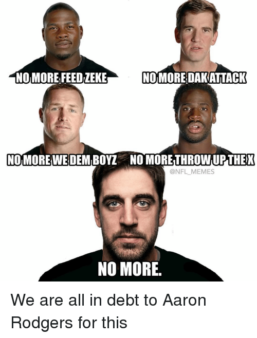 Rodgering: NOMORE FEEDLEKE  NOMOREDAKATTACK  NO MORE  WE DEMBOYZ NO MORETHROWUPTHEX  @NFL MEMES  NO MORE We are all in debt to Aaron Rodgers for this