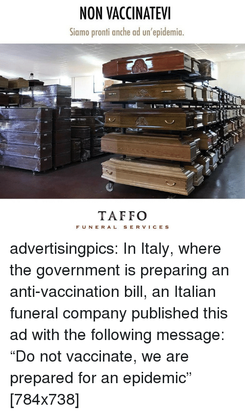 """Target, Tumblr, and Blog: NON VACCINATEV  Siamo pronti anche ad un'epidemia  TAFFO  FUN E RAL S E R VICE S advertisingpics: In Italy, where the government is preparing an anti-vaccination bill, an Italian funeral company published this ad with the following message: """"Do not vaccinate, we are prepared for an epidemic"""" [784x738]"""