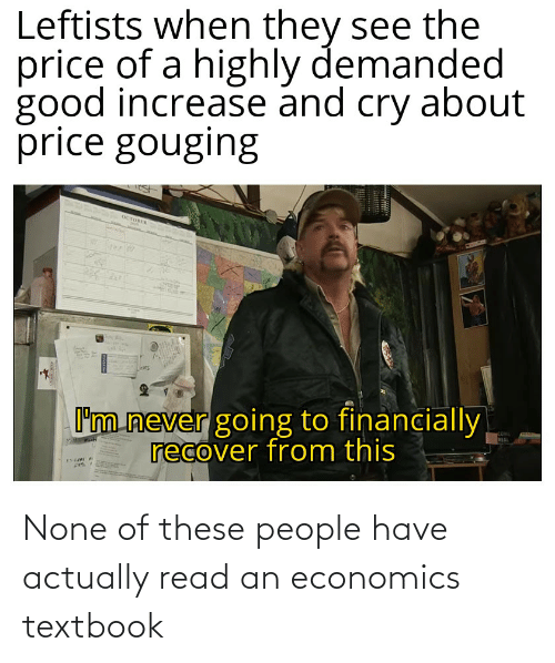 none: None of these people have actually read an economics textbook