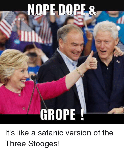Dope, Memes, and Nope: NOPE DOPE  GROPE It's like a satanic version of the Three Stooges!