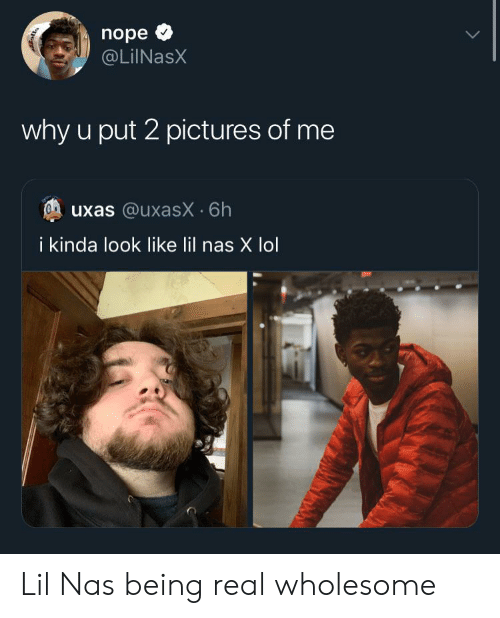 Lil Nas X: nope  @LiINasX  why u put 2 pictures of me  uxas @uxasX 6h  i kinda look like lil nas X lol Lil Nas being real wholesome