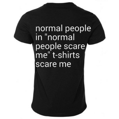 """Scare, Normal, and T-Shirts: normal people  in """"normal  people scare  me"""" t-shirts  scare me"""